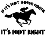 If it's not horse riding it's not right