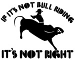 If it's not bull riding it's not right