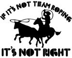 If it's not team roping it's not right