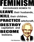 Pat Robertson Quote - Feminism encourages women