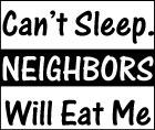 Can't Sleep. Neighbors Will Eat Me
