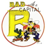 Bad with a capital