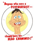 Anyone who sees a PSYCHIATRIST should ....