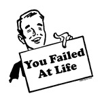 You Failed At Life (man with sign)