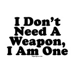I Don't Need A Weapon, I Am One