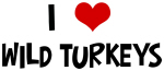 I Love Wild Turkeys
