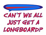 CAN'T WE ALL JUST GET A LONG BOARD?