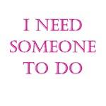 I need someone to do