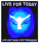 Live for Today Like There Is No Tomorow