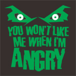 You Won't Like Me When I'm Angry
