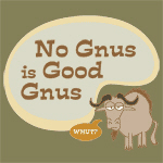 No Gnus Is Good Gnus