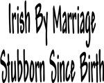 Irish By Marriage Stubbon Since Birth