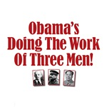 Obama's Doing The Work Of Three Men!