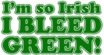 I'm So Irish I Bleed Green T-Shirts