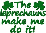 Leprechauns Make Me Do It T-Shirts