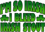 I'm So Irish I Bleed Irish Stout T-Shirt