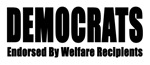Democrats - Endorsed By Welfare Receipients