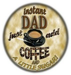 INSTANT DAD - ADD COFFEE (AND A LITTLE SUGAR!)