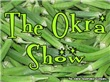 The Okra Show
