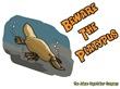 Beware The Platypus