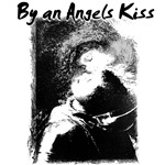 By an Angels Kiss