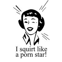 I Squirt Like A Porn Star T-Shirts