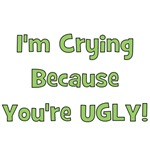 Crying Because You're Ugly - Green