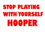 STOP PLAYING WITH YOURSELF HOOPER