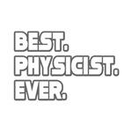 Best. Physicist. Ever.