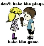 Don't hate the playa hate the game