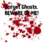 Forget Ghosts. Beware of Me!