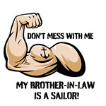 Don't mess with me my Brother-in-law is a Sailor