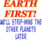 Earth First!  We'll Strip-Mine The Other Planets L