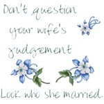 Don't Question your Wife's Judgement...