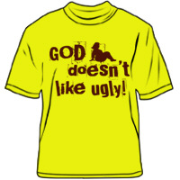 God doesn't like Ugly!
