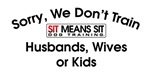 Sorry we don't train husbands, wives, or kids!