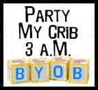 Party At My Crib...BYOB