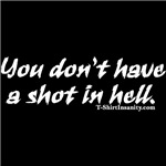 You Don't Have a Shot in Hell