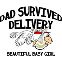 Dad Survived Delivery Baby Girl T-Shirt