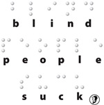 BLIND PEOPLE SUCK