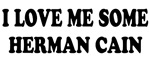 I LOVE ME SOME HERMAN CAIN