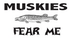 Muskies Fear Me