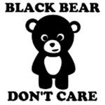 Black Bear Don't Care