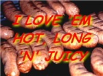 I Love 'Em Hot, Long and Juicy