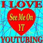 I Love YouTubing See Me On YT