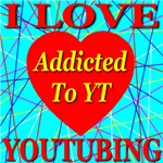I Love YouTubing Addicted To YT