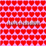 I Love Everybody!