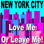 New York City Love Me Or Leave Me!