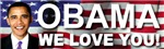 OBAMA We Love You Bumper New