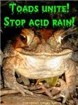 Toads unite! Stop acid rain!